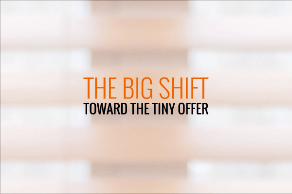The Big Shift Toward the Tiny Offer