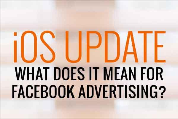 iOS Update Impact on Facebook Ads 2021